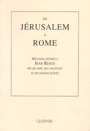 9782705336721: De Jérusalem à Rome: Mélanges offerts à Jean Riaud par ses amis, ses collègues et ses anciens élèves : textes (French Edition)
