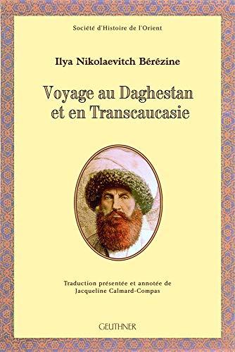Voyage au Daghestan et en Transcaucasie. Tome: Bérézine, Ilya Nikolaevitch;