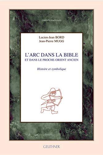 9782705338114: L'Arc Dans La Bible: Histoire Et Symbolique (Orients Semitiques) (French Edition)