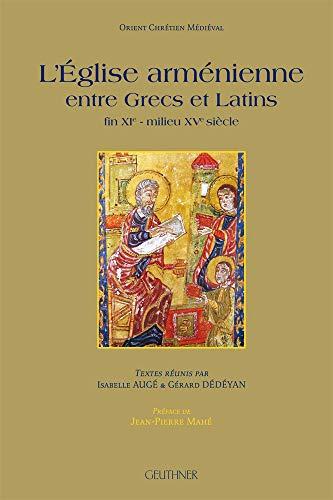 9782705338183: L'eglise armenienne entre grecs et latins - fin du xie-milieu du xve siecle - preface de j.-p. mahe (Orient Chrétien Médiéval)