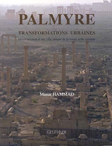 9782705338343: Palmyre, transformations urbaines : Développement d'une ville antique de la marge aride syrienne