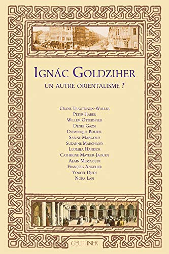 Ignac Goldziher un autre orientalisme?: COLLECTIF
