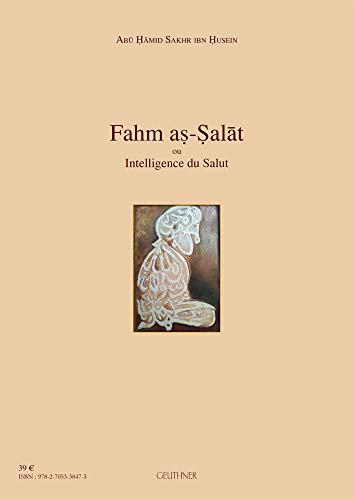 Fahm as-Salat ou l'Intelligence du Salut: ABÜ HAMID SAKHR IBN HUSEIN