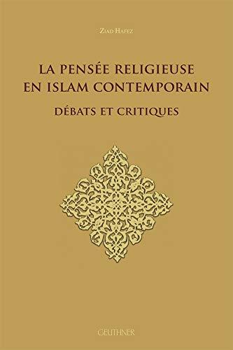 La pensée religieuse en Islam contemporain : débats et critiques: HAFEZ ( Ziad ) [ ...