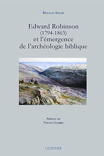 9782705338947: Edward Robinson (1794-1863) et l'�mergence de l'arch�ologie biblique
