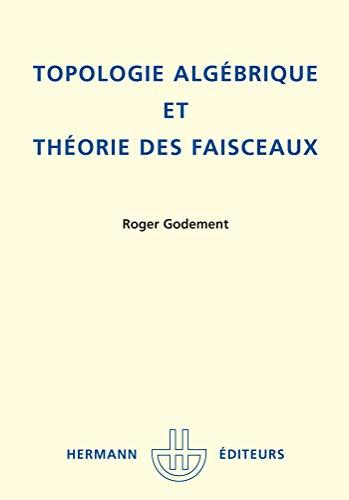 Topologie algébrique et théorie des faisceaux (Actualités scientifiques et industrielles) (French Edition) (2705612521) by Roger Godement