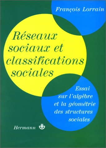 9782705613686: Réseaux sociaux et classifications sociales: Essai sur l'algèbre et la géométrie des structures sociales (Actualités scientifiques et industrielles) (French Edition)