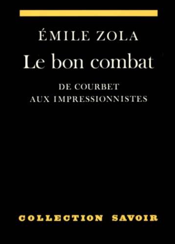 Le bon combat. De Courbet aux impressionnistes. Anthologie d'écrits sur l'art. Pr&...