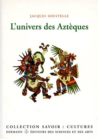 L'Univers des Azteques (Collection Savoir) (French Edition) (2705659013) by Soustelle, Jacques