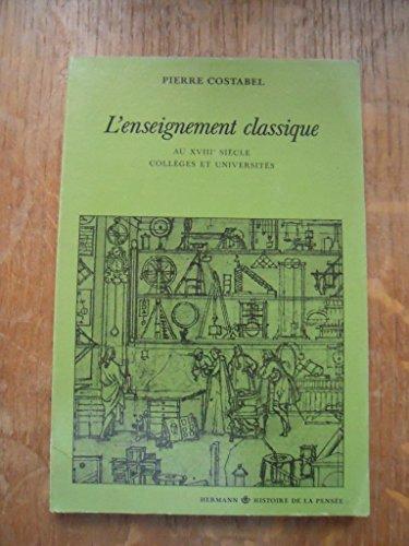 9782705659912: L'enseignement classique au XVIIIe si�cle