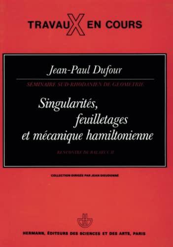 Singularites, Feuilletages et Mecanique Hamiltonienne (Rencontre de: Dufour, Jean-Paul
