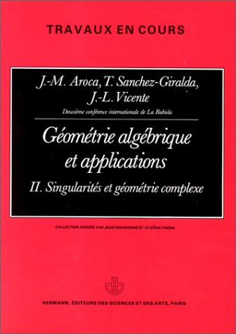 Geometrie algebrique et applications II: Singularites et: Confà rence internationale
