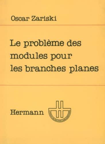 9782705660369: Le probleme des modules pour les branches planes: Cours donne au Centre de mathematiques de l'Ecole polytechnique (French Edition)