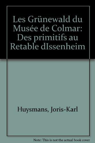 9782705660802: Les Grunewald du Musee de Colmar: Des primitifs au retable d'Issenheim (French Edition)
