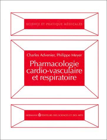 Pharmacologie cardio-vasculaire et respiratoire: ADVENIER, CHARLES AND PHILIPPE MEYER