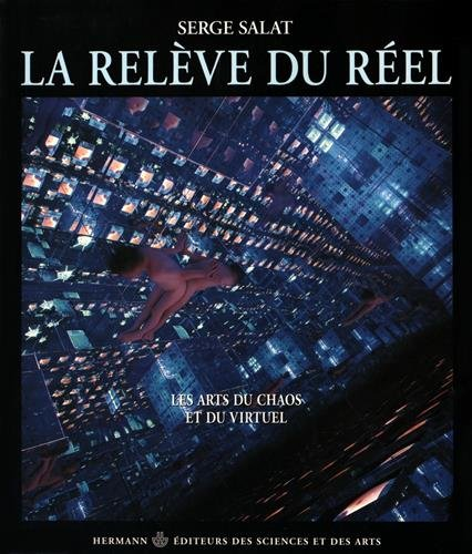 La releve du reel: Les arts du chaos et du virtuel (French Edition) (2705663215) by Salat, Serge