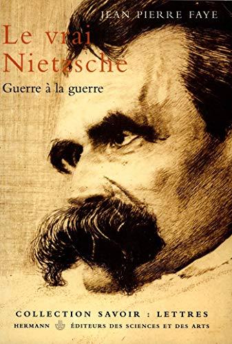 Le vrai Nietzsche : Guerre à la: Jean-Pierre Faye
