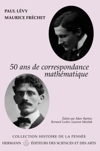 Paul Lévy-Maurice Fréchet: 50 ans de correspondence mathématique. Lettres éditées, introduites et ...