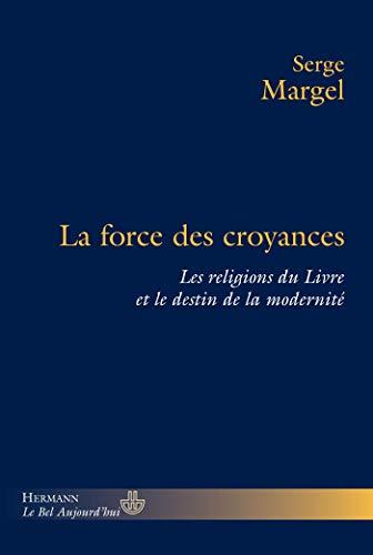 9782705668785: La force des croyances : Les religions du Livre et le destin de la modernit�