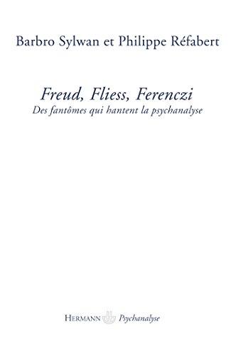 9782705669980: Freud, Fliess, Ferenczi : Des fantômes qui hantent la psychanalyse