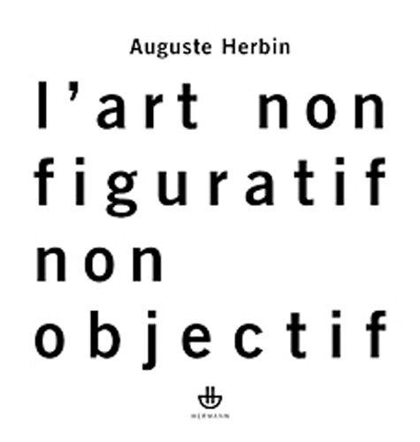 L'art non-figuratif non-objectif: Suivi de La réalité: Auguste Herbin
