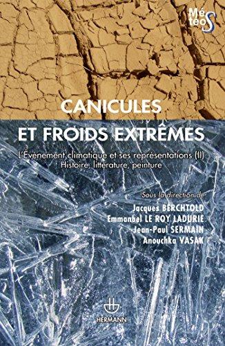 9782705682095: Canicules et froids extrêmes : L?Evénement climatique et ses représentations Tome 2, Histoire, littérature, peinture
