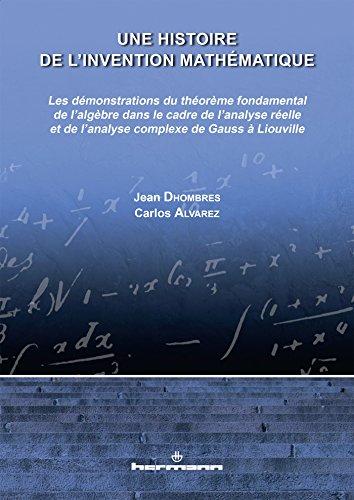 Une histoire de l'invention mathématique, Volume 2: Les démo. du théorème fondamental de l'...