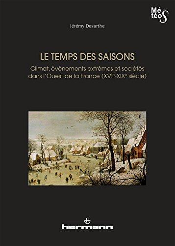 9782705687700: Le temps des saisons : Climat, événements extrêmes et sociétés dans l'Ouest de la France (XVIe-XIXe siècles)