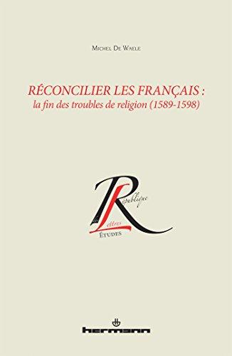 9782705690694: R�concilier les Fran�ais : la fin des troubles de religion (1589-1598)