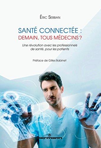 9782705690946: Santé connectée : demain, tous médecins ? : Une révolution avec les professionnels de santé, pour les patients
