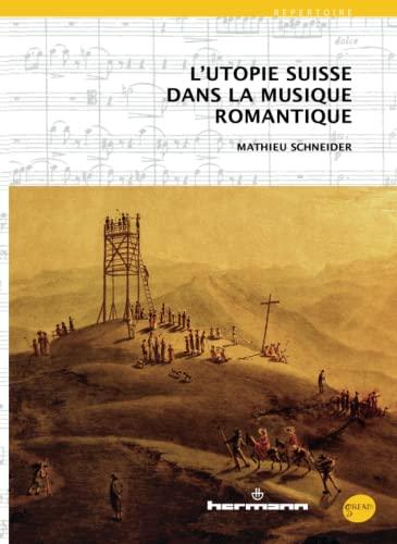 9782705691165: L'utopie suisse dans la musique romantique (HR.GREAM)