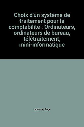 9782705702748: Choix d'un système de traitement pour la comptabilité: Ordinateurs, ordinateurs de bureau, télétraitement, mini-informatique (French Edition)