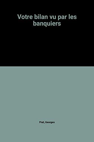 9782705703486: Votre bilan vu par les banquiers: Les techniques bancaires de dépouillement des bilans (French Edition)