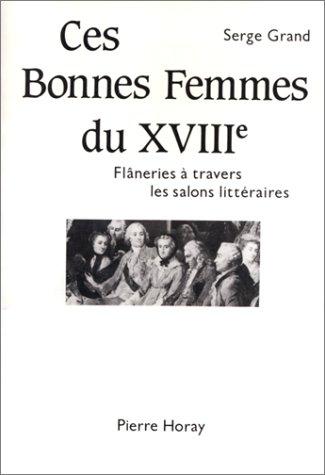 Ces bonnes femmes du XVIIIe: Flaneries a travers les salons litteraires (French Edition): Grand, ...