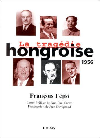 La Tragedie hongroise: 1956 (French Edition) (2705802460) by Fejto, Francois