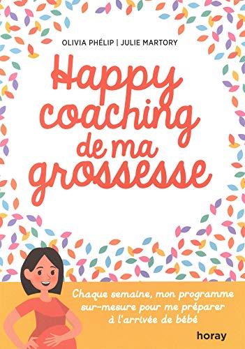 9782705806019: Happy coaching de ma grossesse: Chaque semaine, mon programme sur-mesure pour me préparer à l'arrivée de bébé