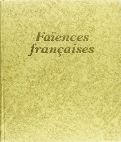 Faiences Françaises (French Edition): Guillerme-Brulon, Dorotheè & Dauguet, Claire