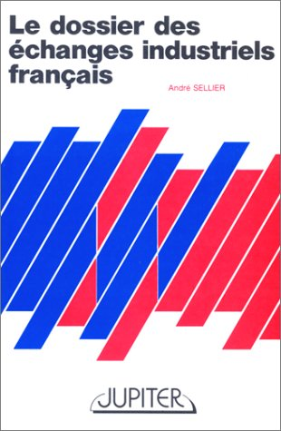 Le dossier des echanges industriels francais (French Edition): Sellier, Andre