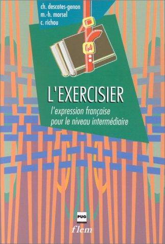 l'Exercisier: L'expression fran�aise pour le niveau interm�diaire: Descotes-Genon, Christiane, Morsel,