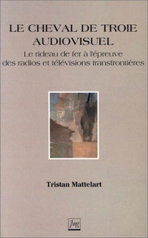 9782706106569: Le Cheval de Troie audiovisuel : Le rideau de fer à l'épreuve des radios et télévisions transfrontières