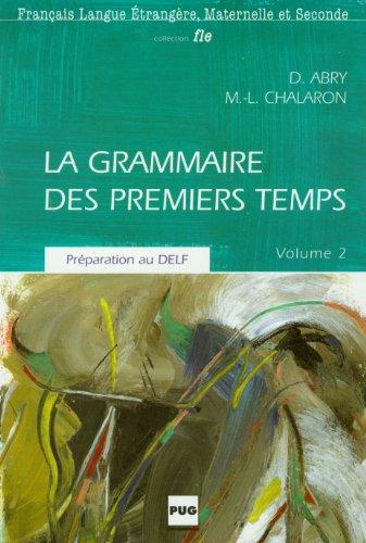 La Grammaire DES Premiers Temps - Level: Abry, Dominique; Chalaron,