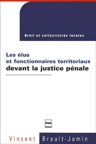 Les élus et fonctionnaires territoriaux devant la justice pénale: Brault-Jamin, ...