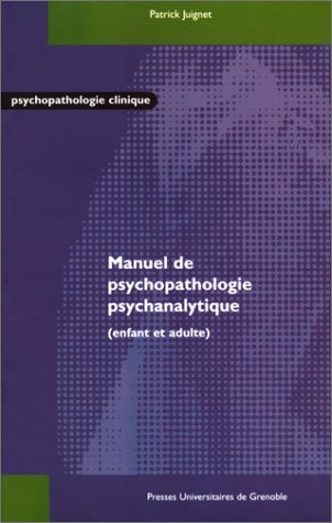 Manuel de psychopathologie, enfant et adulte: Partick Juignet