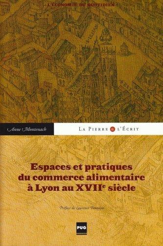 Espaces et pratiques du commerce alimentaire à Lyon au XVIIe siècle (...