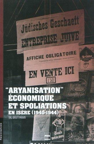 """Aryanisation"""" économique et spoliations en Isère (1940-1944): Bruttmann, Tal"""