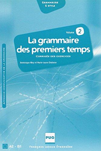 9782706115592: La grammaire des premiers temps A2 - B1 - Volume 2, Corrigés des exercices et transcription des enregistrements (Grammaire & Style)