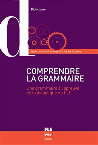 Comprendre la grammaire : Une grammaire à l'épreuve de la didactique du FLE (...
