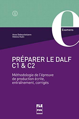 9782706129841: PREPARER LE DALF C1 ET C2 METHODOLOGIE LEPREUVE PR: Méthodologie de l'épreuve de production écrite, entraînement, corrigés (FRANCAIS LANGUE ETRANGERE)