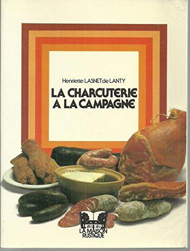 9782706600920: La charcuterie a la campagne: Porc, basse-cour, gibiers (French Edition)