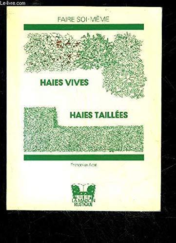 9782706601309: Haies vives, haies taill�es : Choix, r�le, plantation, entretien (Faire soi-m�me)
